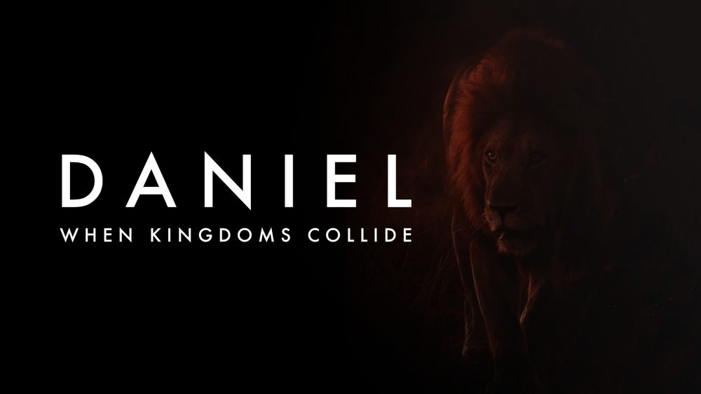 Daniel: When Kingdoms Collide