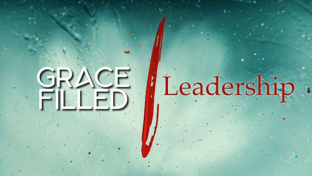 Grace-Filled Leadership